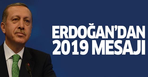 Erdoğan'dan flaş 2019 mesajı