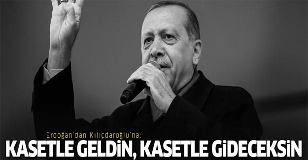 Erdoğan'dan Kılıçdaroğlu'na: Kasetle geldin, kasetle gideceksin