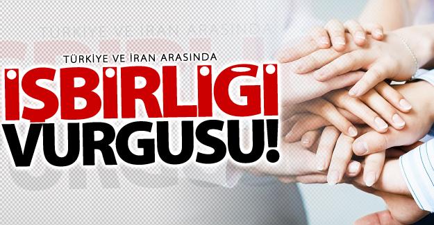Türkiye ve İran arasında işbirliği vurgusu