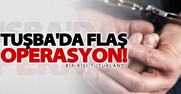 Tuşba'da flaş operasyon! 1 kişi tutuklandı