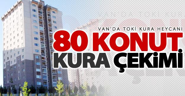 Van'da TOKİ'nin 80 konut kura çekimi yapıldı!