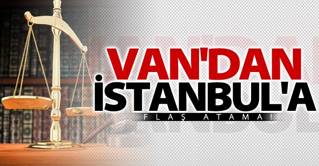 Van'dan İstanbul'a flaş atama!