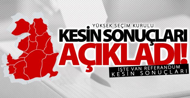 YSK Açıkladı! Van Referandum kesin sonuçları 2017