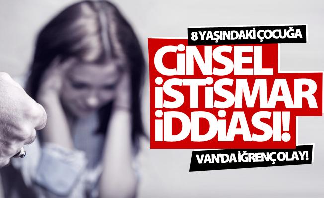 Van'da iğrenç olay! 8 yaşındaki çocuğa cinsel istismar iddiası