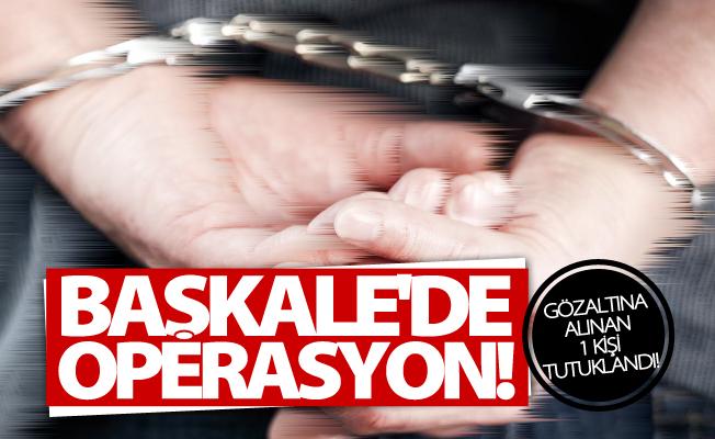 Başkale'de operasyon! 1 kişi tutuklandı