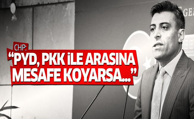 CHP: PYD, PKK ile arasına mesafe koyarsa...
