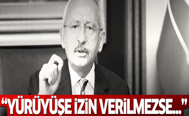 Kılıçdaroğlu: Yürüyüşe izin verilmezse...