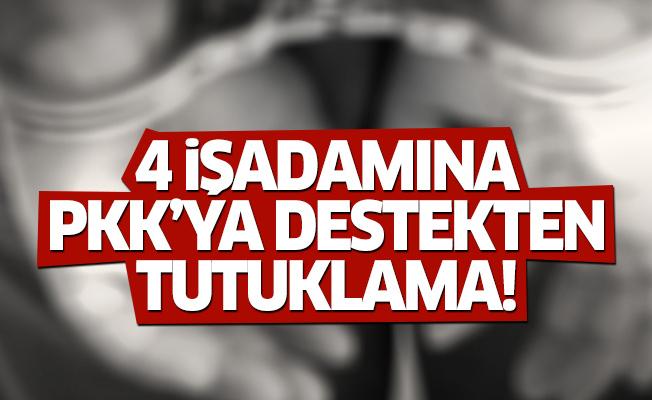 4 işadamı için PKK'ya destekten tutuklama kararı