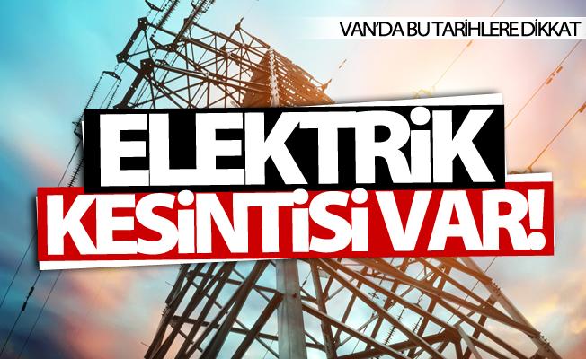 Dikkat! Van'da elektrik kesintisi uygulanacak 14 Temmuz 2017
