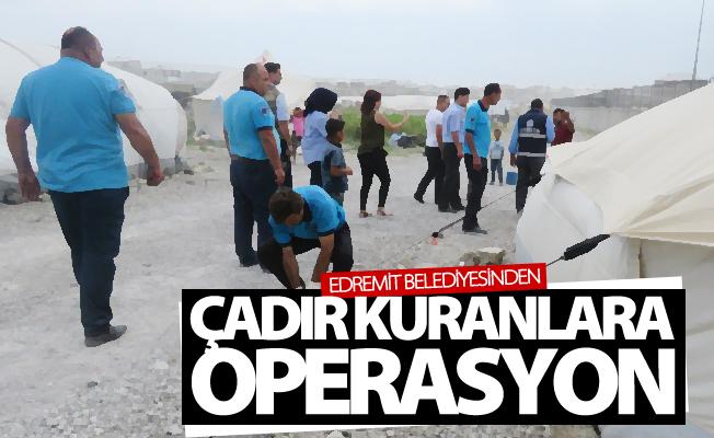 Edremit Belediyesinden çadır kuranlara operasyon