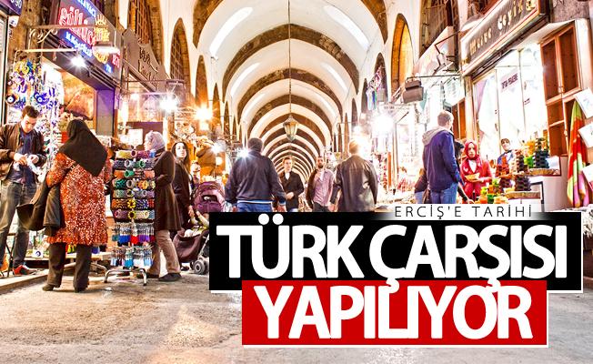 Erciş'e tarihi Türk çarşısı yapılıyor