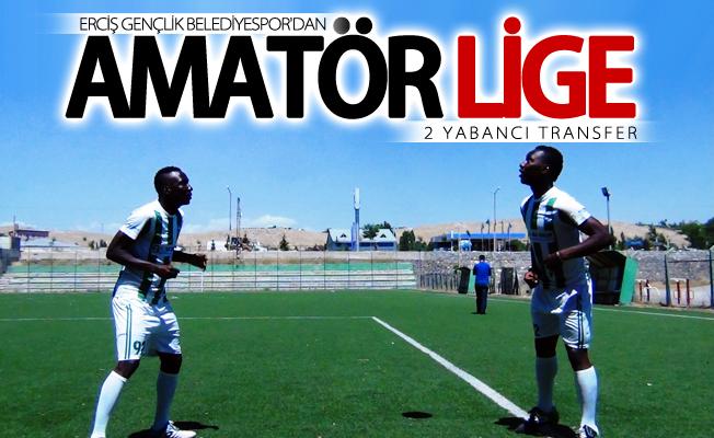 Erciş Gençlik Belediyespor'dan amatör lige 2 yabancı transfer