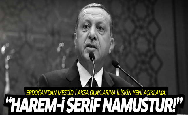 Erdoğan: Harem-i Şerif, İslam aleminin namusudur!