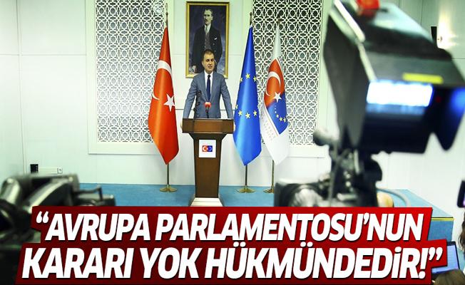 Hükümetten ilk açıklama! 'Avrupa Parlamentosu'nun kararı yok hükmündedir!'