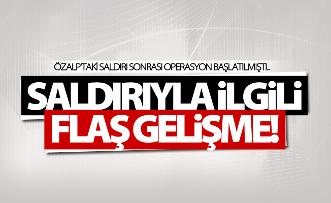 Özalp'taki saldırıyla ilgili flaş yeni gelişme!