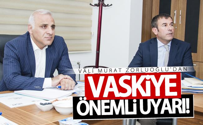 Vali Zorluoğlu'ndan VASKİ'ye önemli uyarı