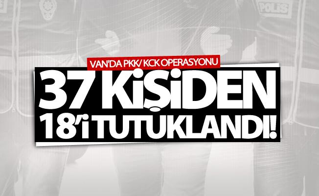 Van'da operasyon! 37 kişiden 18'i tutuklandı