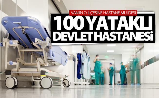 Van'ın o ilçesine 100 yataklı devlet hastanesi
