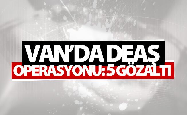 Van'da DEAŞ operasyonu: 5 gözaltı
