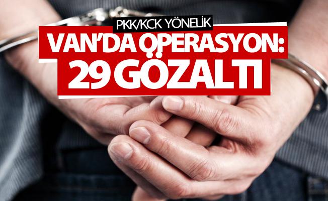 Van'da operasyon: 29 gözaltı
