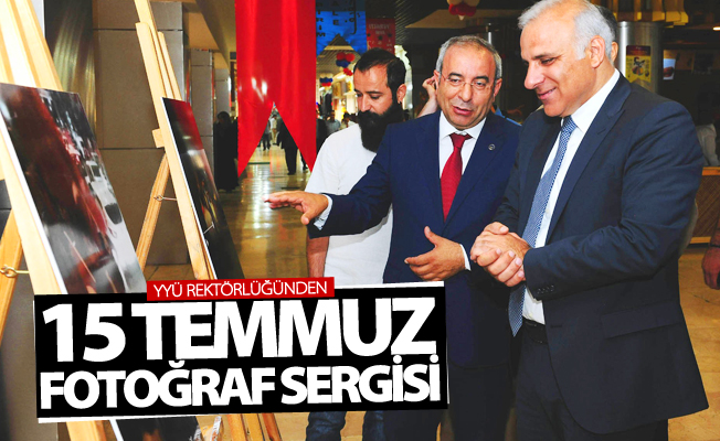 YYÜ Rektörlüğünden '15 Temmuz' konulu fotoğraf sergisi