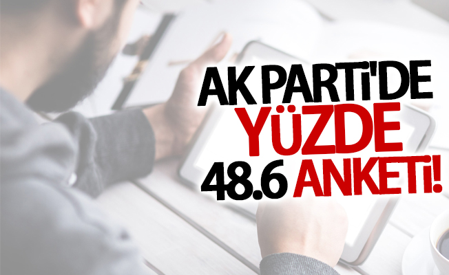AK Parti'de yüzde 48.6 anketi!