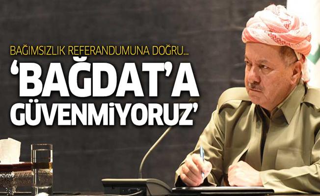 Bağımsızlığa doğru.. Barzani: Bağdat'a güvenmiyoruz