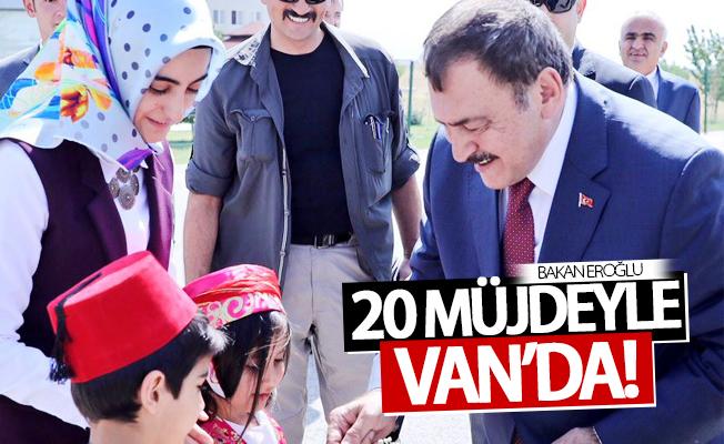 Bakan Eroğlu 20 müjdeyle Van'da!
