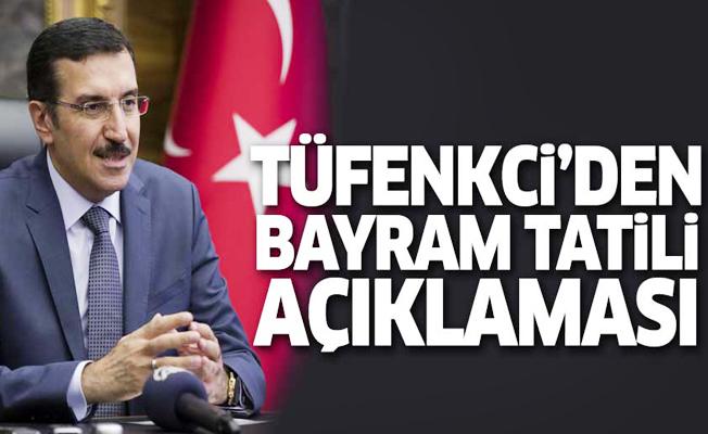 Bakan Tüfenkci'den bayram tatili açıklaması!