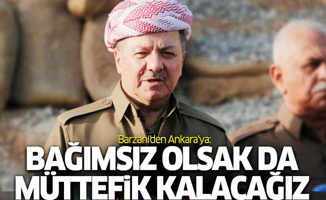 Barzani'den Ankara'ya: Kürdistan, sırtınızı verebileceğiniz...