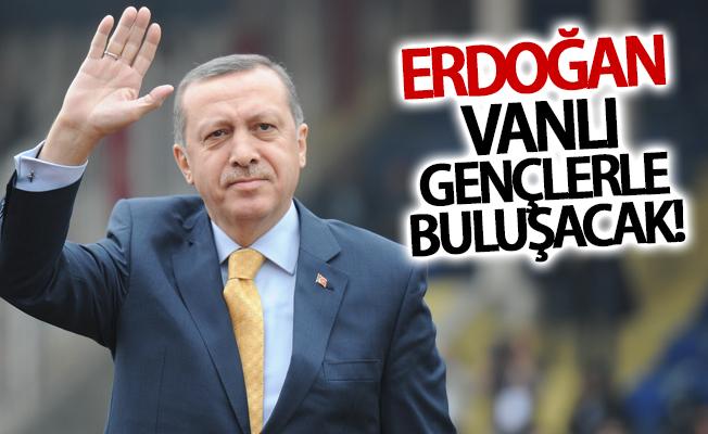 Erdoğan Vanlı gençlerle buluşacak!
