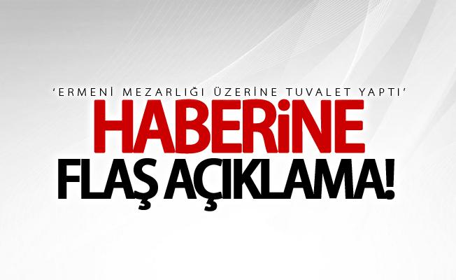 'Ermeni mezarlığı üzerine tuvalet yaptı'haberine açıklama!