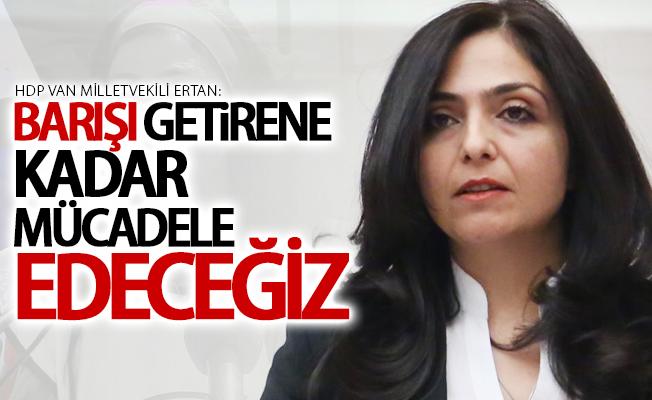 HDP Van Milletvekili Özgökçe Ertan: Barışı getirene kadar mücadele edeceğiz