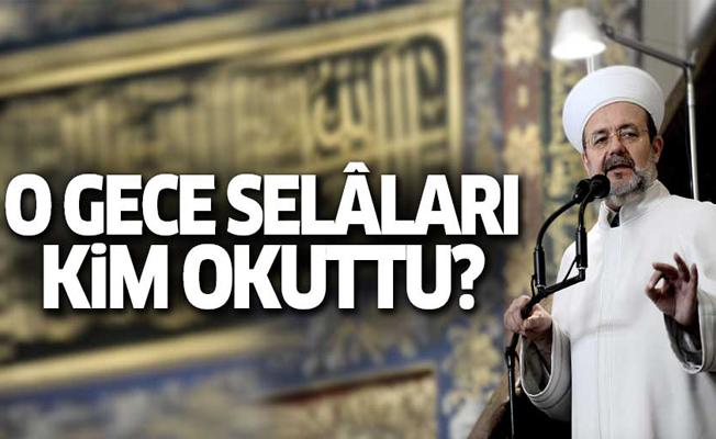 'Mehmet Görmez selâ talimatını 23.50'de verdi'