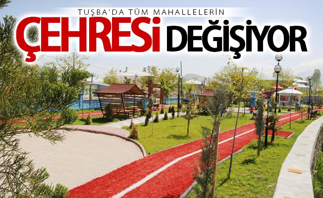 Tuşba'da tüm mahallelerin çehresi değişiyor