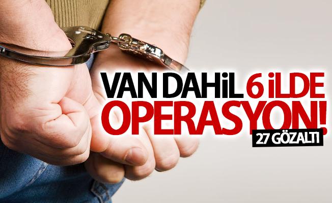 Van dahil 6 ilde operasyon! 27 gözaltı