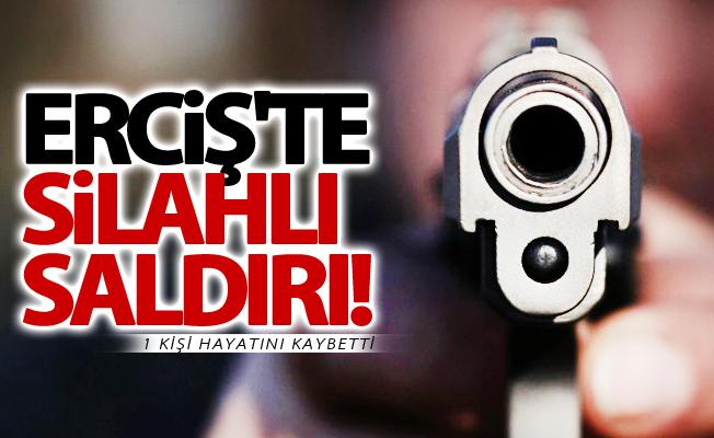 Erciş'te silahlı saldırı: 1 ölü