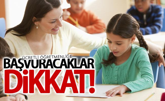 Ücretli Öğretmenliğe başvuracaklar dikkat!
