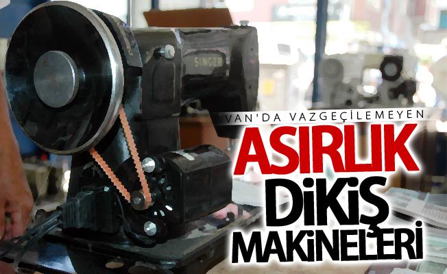 Van'da vazgeçilemeyen asırlık dikiş makineleri