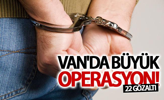 Van'da büyük operasyon: 22 gözaltı