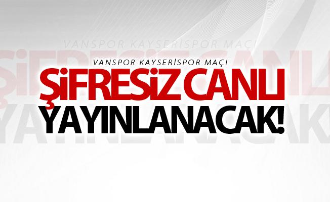 Vanspor Kayserispor maçı şifresiz yayınlanacak! İşte maç tarihi