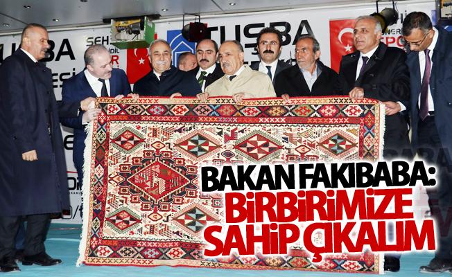 """Bakan Fakıbaba: """"Birbirimize sahip çıkalım"""""""