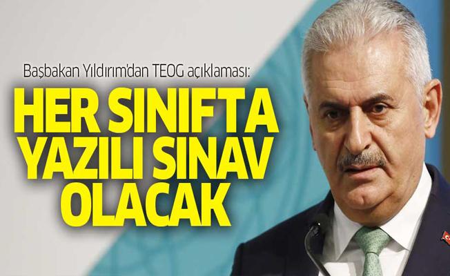 Başbakan Yıldırım'dan TEOG açıklaması: Her sınıfta yazılı sınav olacak