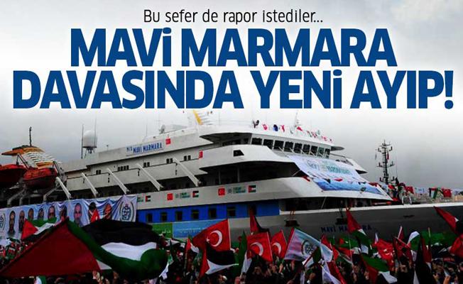 Bu sefer de rapor istediler... Mavi Marmara davasında yeni ayıp!