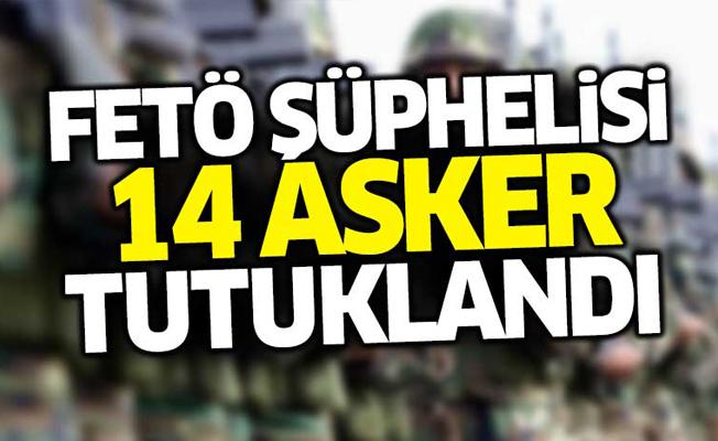FETÖ şüphelisi 14 asker tutuklandı