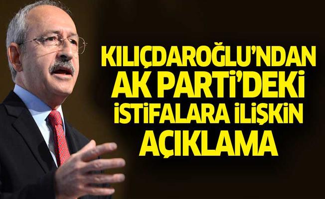 Kılıçdaroğlu'ndan Ak Parti'deki istifalara ilişkin açıklama