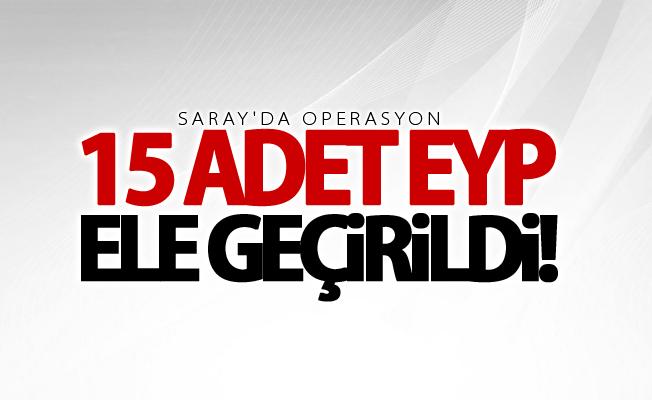 Saray'da 15 adet EYP ele geçirildi
