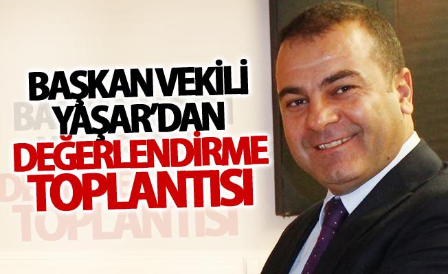 Başkan Vekili Yaşar'dan değerlendirme toplantısı