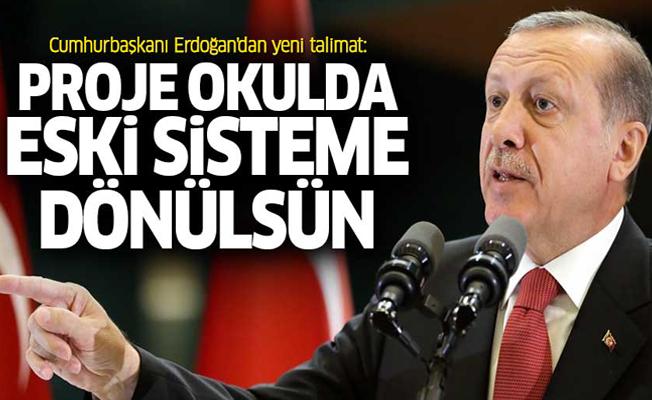 Erdoğan'dan yeni talimat: Proje okulda eski sisteme dönülsün