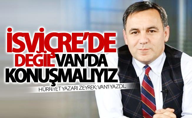 Hürriyet yazarı Zeyrek: Van'ı yazdı...